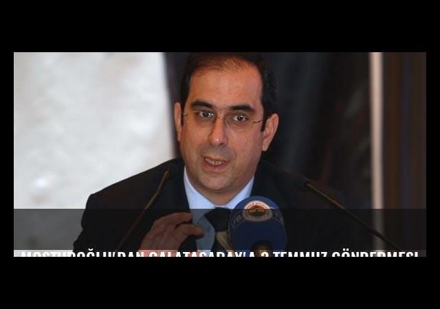 Mosturoğlu'dan Galatasaray'a 3 Temmuz göndermesi!