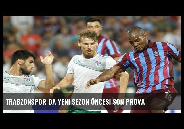 Trabzonspor'da yeni sezon öncesi son prova