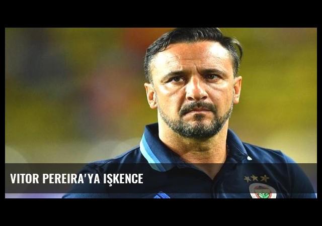 Vitor Pereira'ya işkence