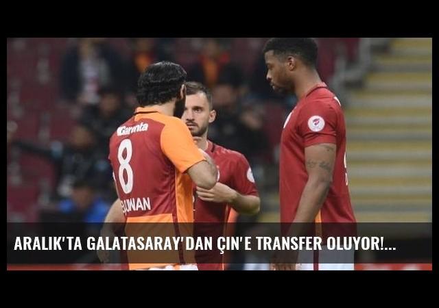 Aralık'ta Galatasaray'dan Çin'e transfer oluyor!