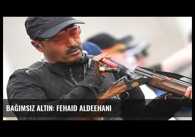 Bağımsız altın: Fehaid Aldeehani