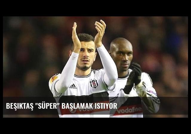 Beşiktaş 'süper' başlamak istiyor