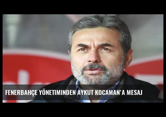 Fenerbahçe yönetiminden Aykut Kocaman'a mesaj