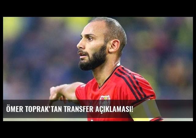 Ömer Toprak'tan transfer açıklaması!