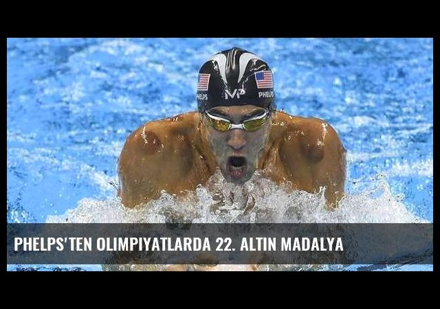 Phelps'ten olimpiyatlarda 22. altın madalya