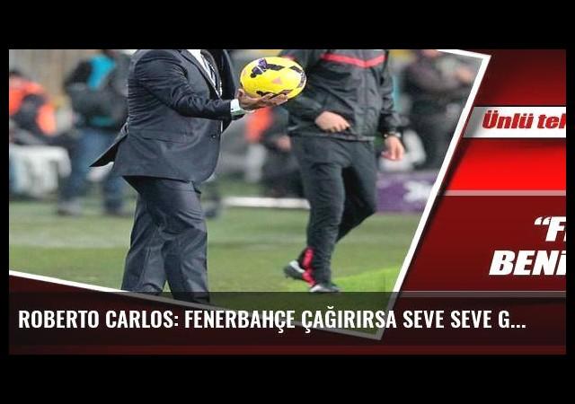 Roberto Carlos: Fenerbahçe çağırırsa seve seve giderim