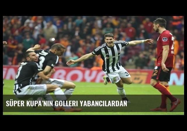 Süper Kupa'nın golleri yabancılardan