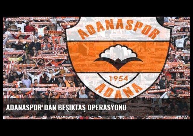 Adanaspor'dan Beşiktaş operasyonu