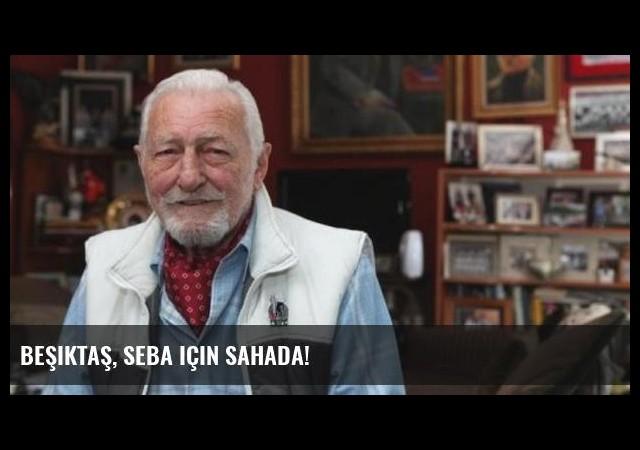 Beşiktaş, Seba için sahada!