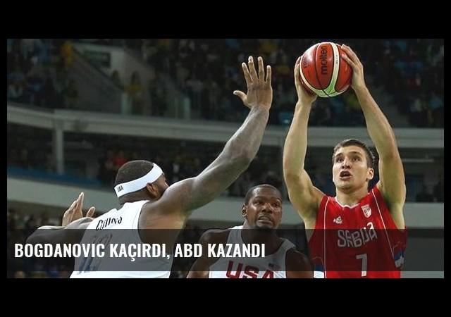 Bogdanovic kaçırdı, ABD kazandı