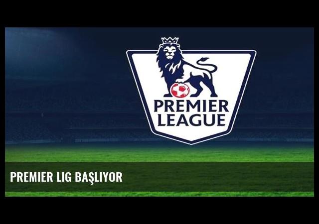 Premier Lig başlıyor