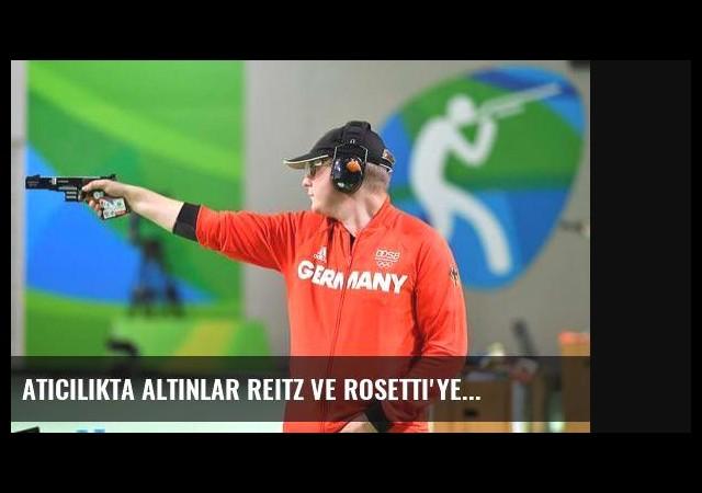 Atıcılıkta altınlar Reitz ve Rosetti'ye...