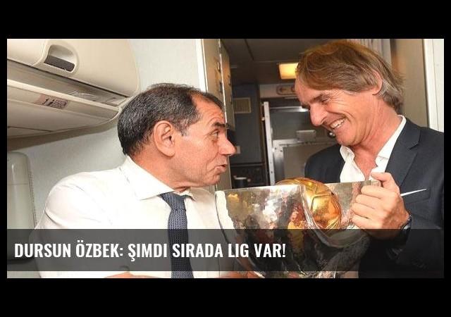 Dursun Özbek: Şimdi sırada lig var!