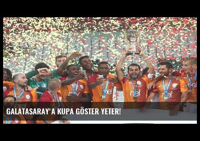 Galatasaray'a kupa göster yeter!