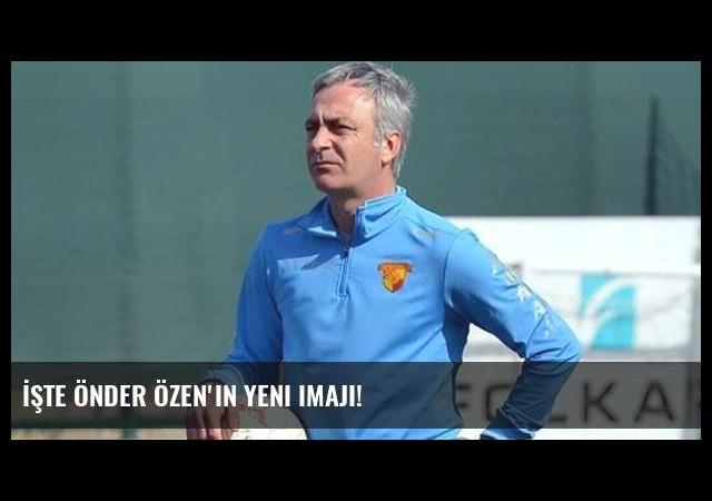 İşte Önder Özen'in yeni imajı!