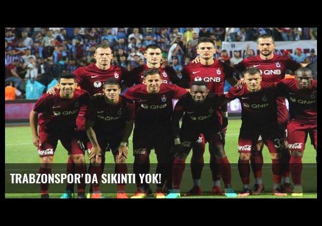 Trabzonspor'da sıkıntı yok!