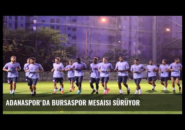 Adanaspor'da Bursaspor mesaisi sürüyor