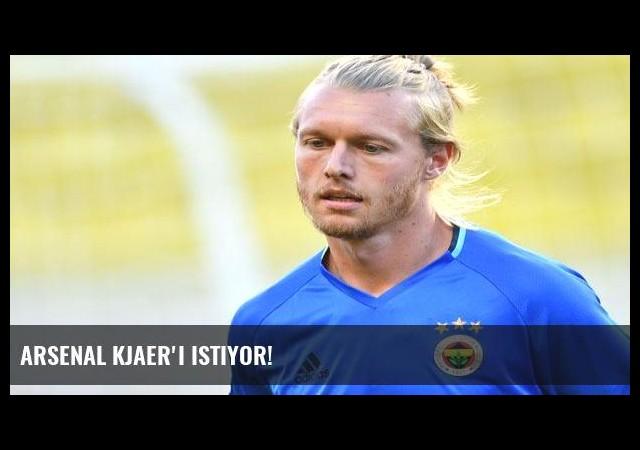 Arsenal Kjaer'i istiyor!