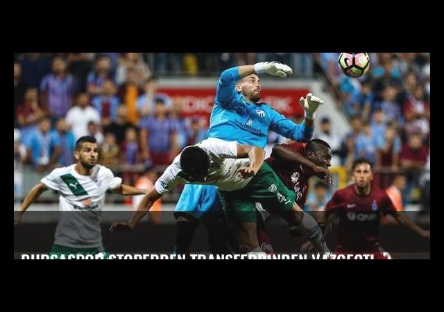 Bursaspor stoperden transferdinden vazgeçti