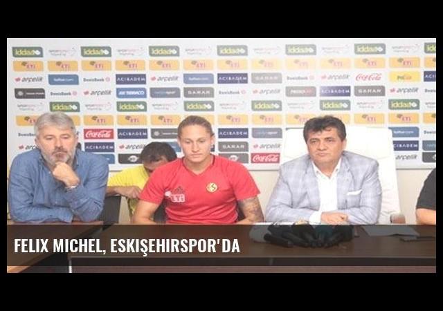 Felix Michel, Eskişehirspor'da