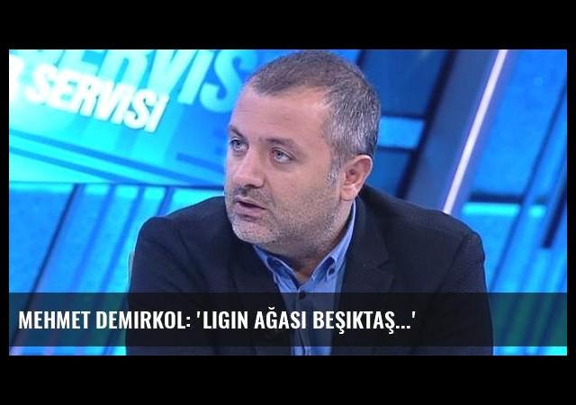 Mehmet Demirkol: 'Ligin ağası Beşiktaş...'