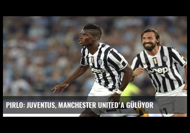 Pirlo: Juventus, Manchester United'a gülüyor