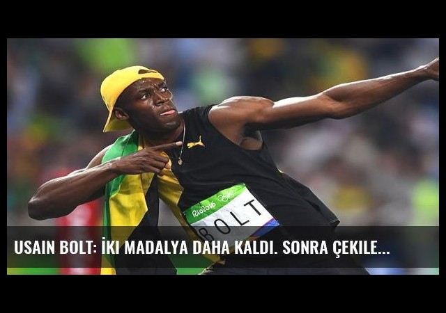 Usain Bolt: İki madalya daha kaldı. Sonra çekilebilirim