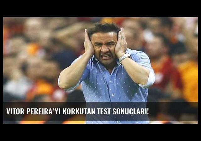 Vitor Pereira'yı korkutan test sonuçları!