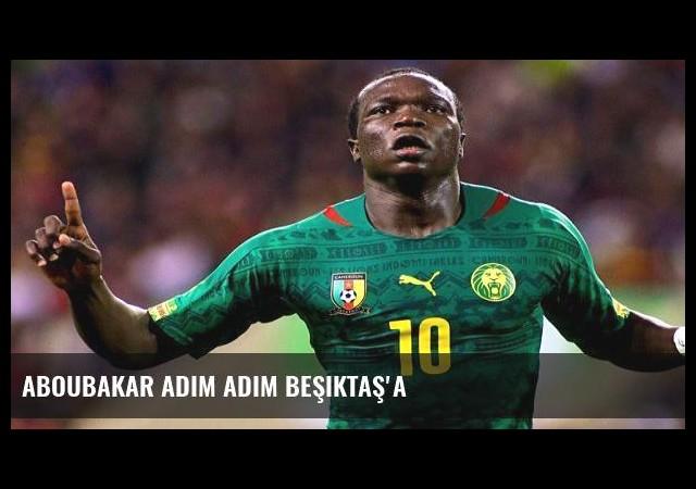 Aboubakar adım adım Beşiktaş'a