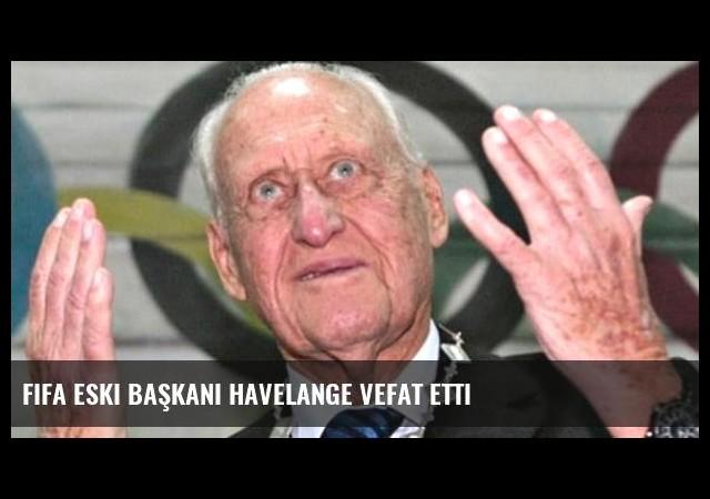 FIFA eski başkanı Havelange vefat etti