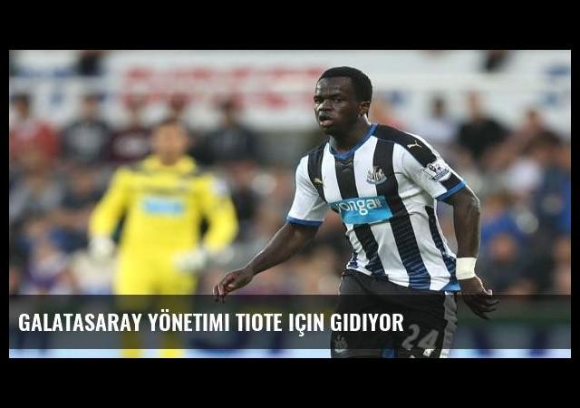 Galatasaray yönetimi Tiote için gidiyor