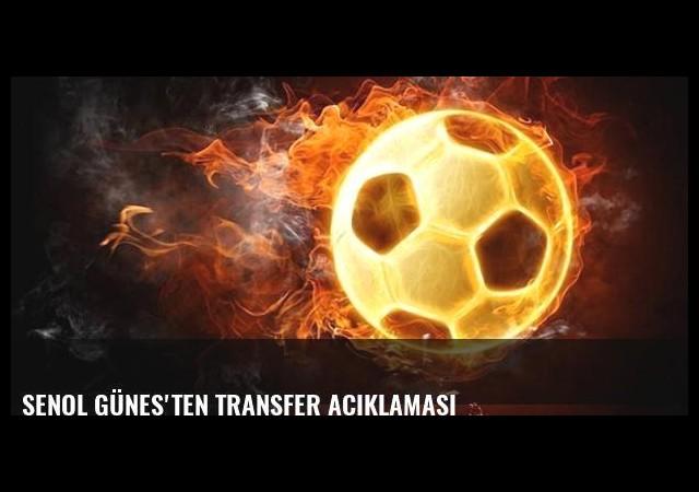 Şenol Güneş'ten transfer açıklaması