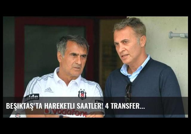 Beşiktaş'ta hareketli saatler! 4 transfer...