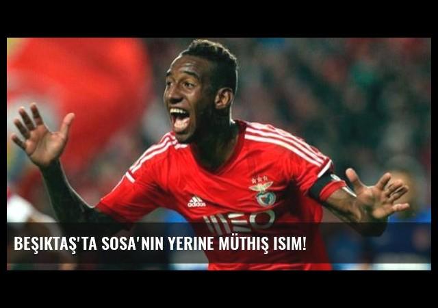 Beşiktaş'ta Sosa'nın yerine müthiş isim!