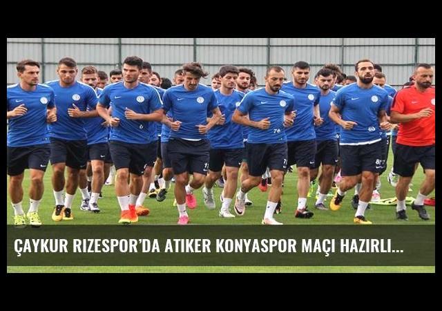 Çaykur Rizespor'da Atiker Konyaspor maçı hazırlıkları