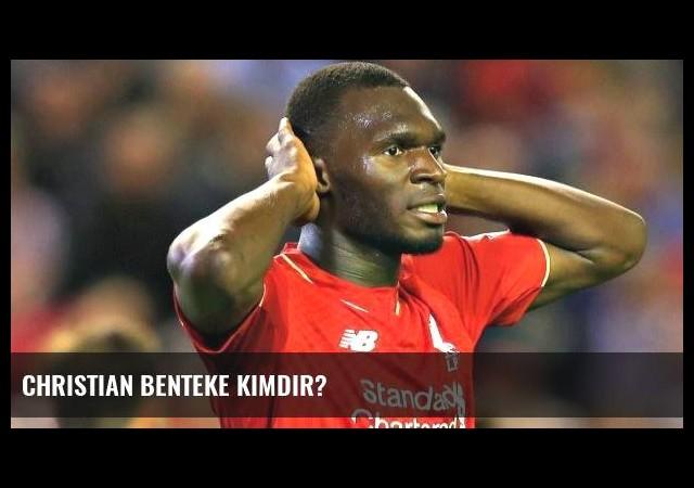 Christian Benteke kimdir?