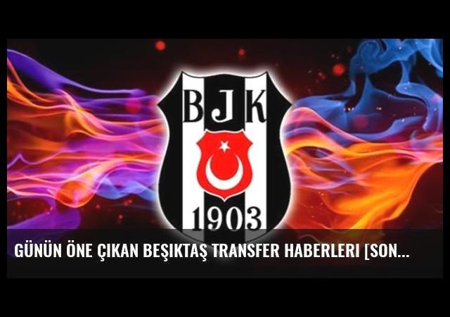 Günün öne çıkan Beşiktaş transfer haberleri [Son dakika transfer gelişmeleri ve Beşiktaş'nin transfer gündemi] - 17 Ağustos 2016
