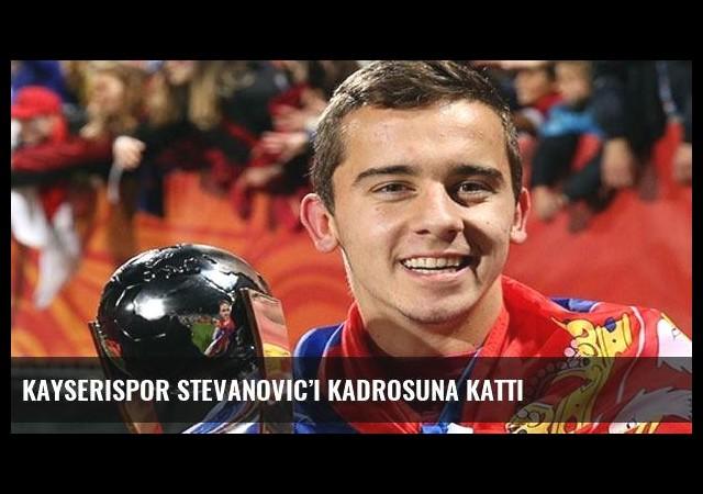 Kayserispor Stevanovic'i kadrosuna kattı