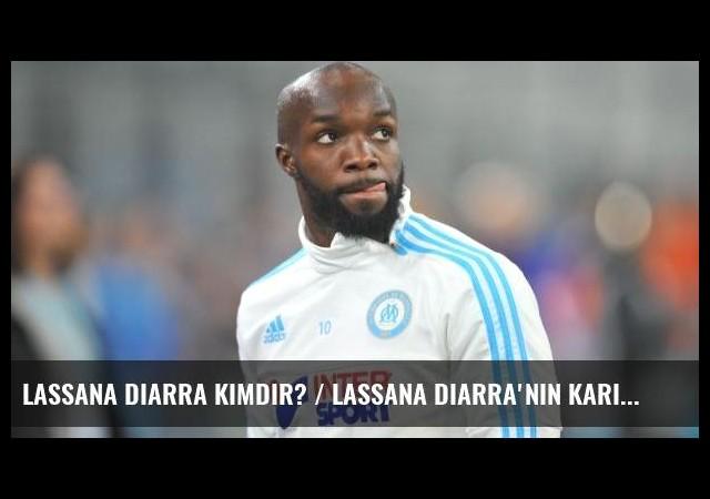Lassana Diarra kimdir? / Lassana Diarra'nın kariyeri