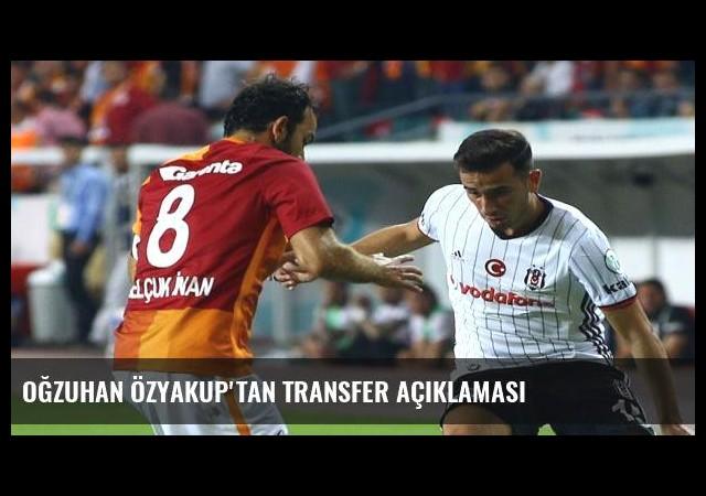Oğzuhan Özyakup'tan transfer açıklaması