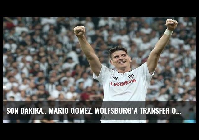 Son dakika.. Mario Gomez, Wolfsburg'a transfer oluyor!