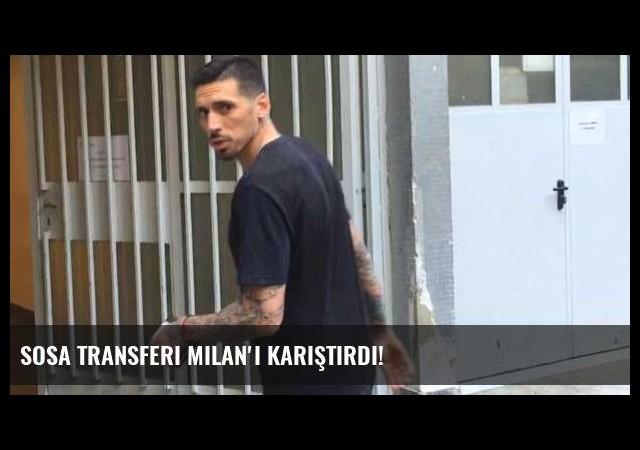 Sosa transferi Milan'ı karıştırdı!