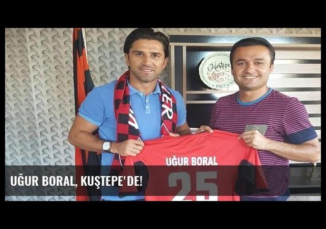 Uğur Boral, Kuştepe'de!