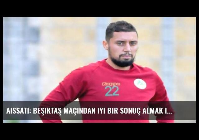 Aissati: Beşiktaş maçından iyi bir sonuç almak istiyoruz