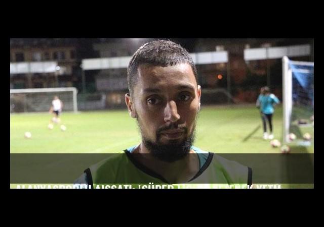 Alanyasporlu Aissati: 'Süper Lig'de yetenek yetmiyor'