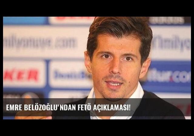 Emre Belözoğlu'ndan FETÖ açıklaması!