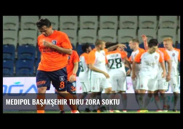 Medipol Başakşehir turu zora soktu