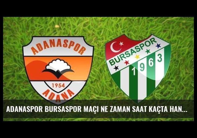Adanaspor Bursaspor maçı ne zaman saat kaçta hangi gün?