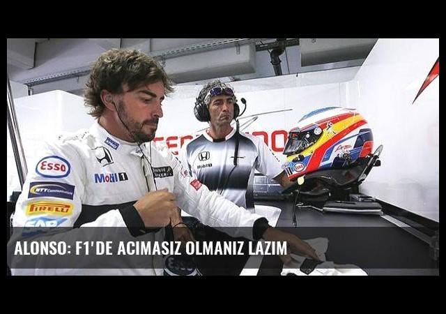 Alonso: F1'de acımasız olmanız lazım
