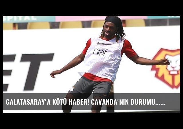 Galatasaray'a kötü haber! Cavanda'nın durumu...